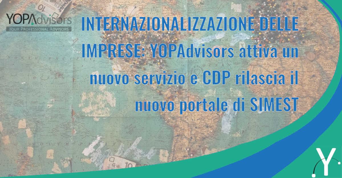 Internazionalizzazione delle imprese: YOPAdvisors attiva un nuovo servizio e CDP rilascia il nuovo portale di SIMEST