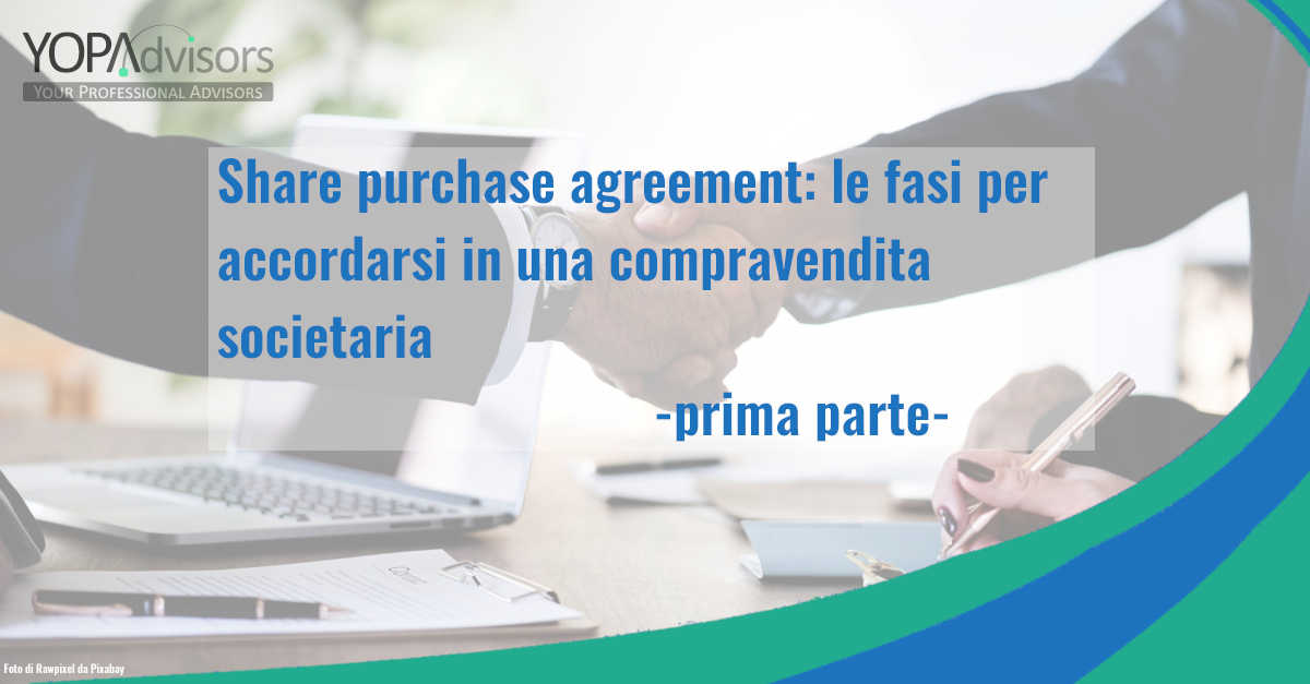 Share purchase agreement: le fasi per accordarsi in una compravendita societaria – prima parte